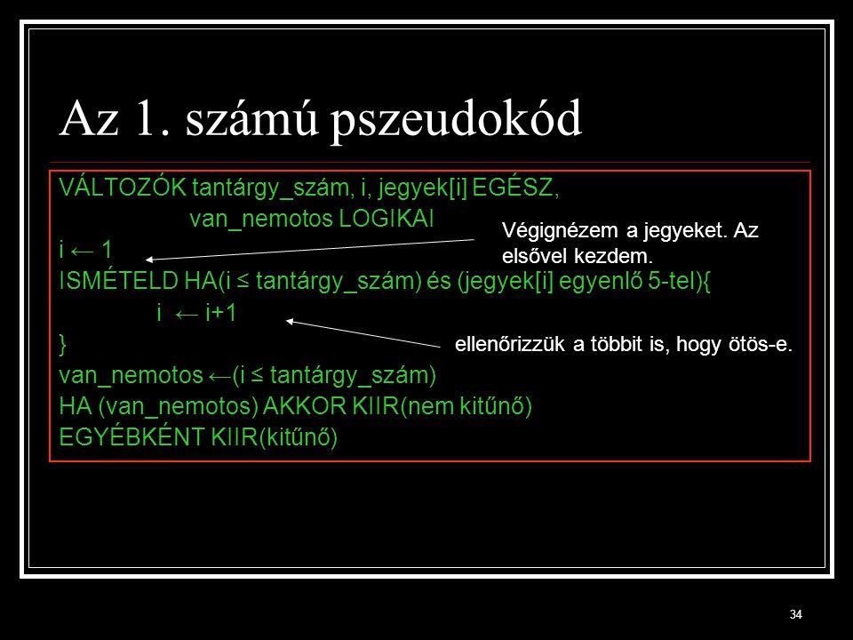 Az 1. számú pszeudokód VÁLTOZÓK tantárgy_szám, i, jegyek[i] EGÉSZ,